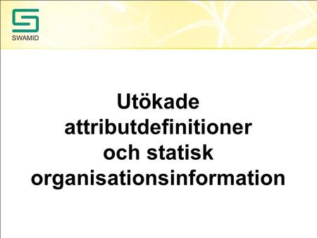 Utökade attributdefinitioner och statisk organisationsinformation.