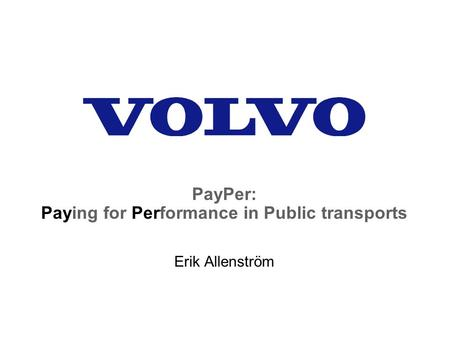 PayPer: Paying for Performance in Public transports Erik Allenström.