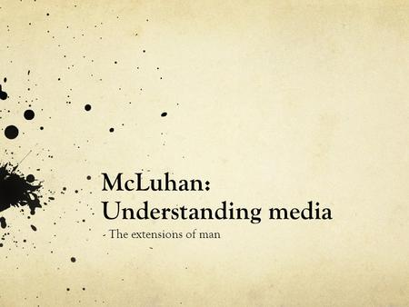McLuhan: Understanding media - The extensions of man.