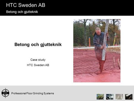 Professional Floor Grinding Systems HTC Sweden AB Betong och gjutteknik Case study HTC Sweden AB.