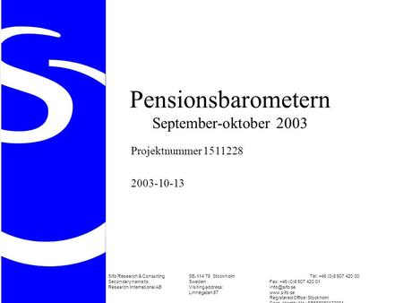 Pensionsbarometern September-oktober 2003 Projektnummer 1511228 2003-10-13 Sifo Research & ConsultingSE-114 78 StockholmTel: +46 (0)8 507 420 00 Secondary.