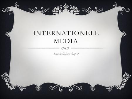 Internationell media Samhällskunskap 2.