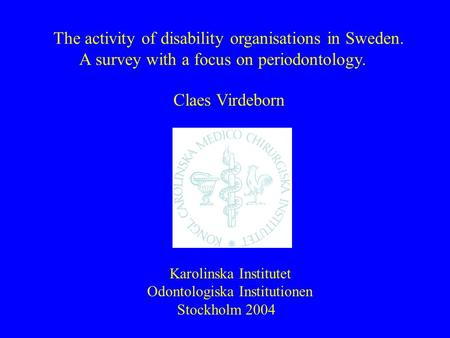Claes Virdeborn Karolinska Institutet Odontologiska Institutionen Stockholm 2004 The activity of disability organisations in Sweden. A survey with a focus.