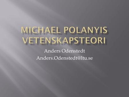 "Anders Odenstedt  Polanyi hävdar att ""vi vet mer än vi kan säga"" ( we know more than we can tell )."