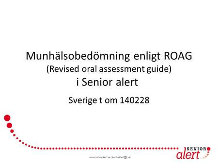 Munhälsobedömning enligt ROAG (Revised oral assessment guide) i Senior alert Sverige t om 140228.
