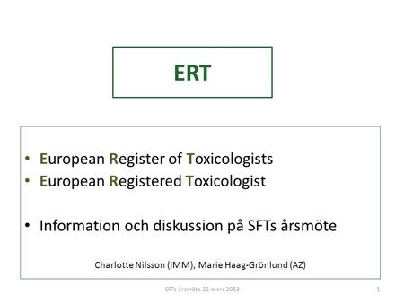ERT • European Register of Toxicologists • European Registered Toxicologist • Information och diskussion på SFTs årsmöte Charlotte Nilsson (IMM), Marie.