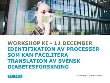 TRANSLATION AV DIABETESFORSKNING WORKSHOP KI - 11 DECEMBER IDENTIFIKATION AV PROCESSER SOM KAN FACILITERA TRANSLATION AV SVENSK DIABETESFORSKNING Alternative.