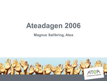 Ateadagen 2006 Magnus Sallbring, Atea. Business Process Outsourcing En reflektion kring outsourcingens utmaningar.