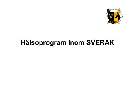 Hälsoprogram inom SVERAK. Fifés Breeding rules 2.7 Genetic diseases and tests 2.7.1 Test programmes •Cats in breeds which bear a risk of a genetic disease.