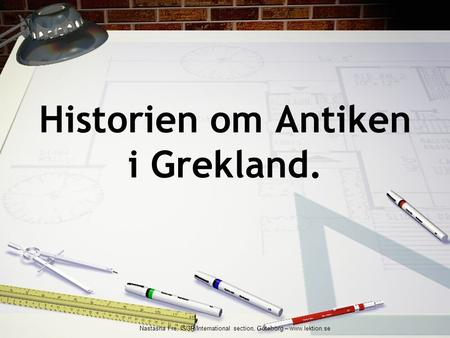 Historien om Antiken i Grekland. Nastasha Fre, ISGR/International section, Göteborg – www.lektion.se.