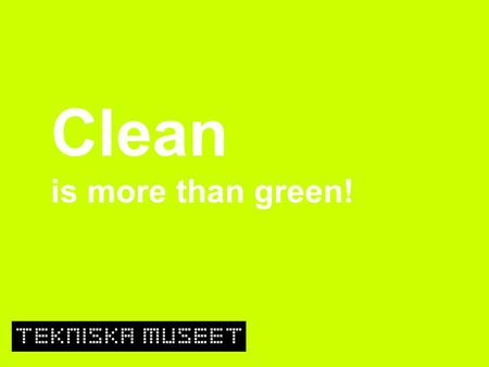 Clean is more than green!. Svenska Cleantechföretag – en dokumentationsidé.