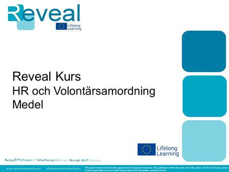 Reveal Kurs HR och Volontärsamordning Medel This project has been funded with support from the European Commission. This publication reflects the views.