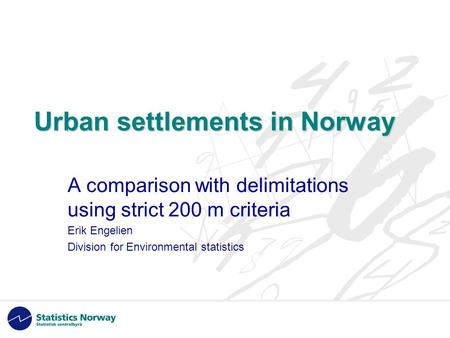 Urban settlements in Norway A comparison with delimitations using strict 200 m criteria Erik Engelien Division for Environmental statistics.