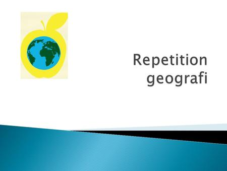 Repetition geografi.