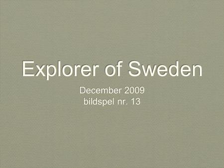 Explorer of Sweden December 2009 bildspel nr. 13 December 2009 bildspel nr. 13.
