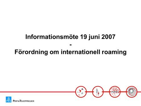 Informationsmöte 19 juni 2007 - Förordning om internationell roaming.