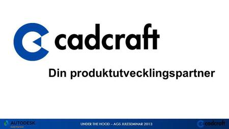 UNDER THE HOOD – AGS JULESEMINAR 2013 Din produktutvecklingspartner.