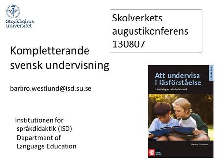 Institutionen för språkdidaktik (ISD) Department of Language Education Kompletterande svensk undervisning Skolverkets augustikonferens.