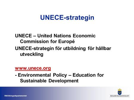 UNECE-strategin UNECE – United Nations Economic Commission for Europé UNECE-strategin för utbildning för hållbar utveckling www.unece.org - Environmental.