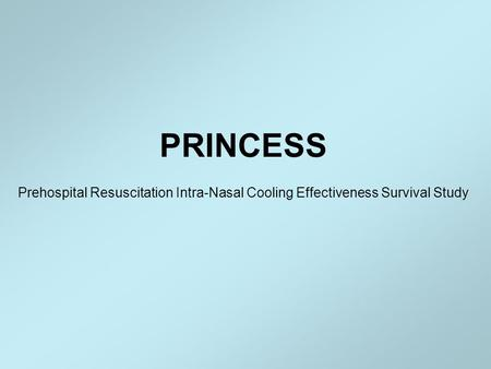 PRINCESS Prehospital Resuscitation Intra-Nasal Cooling Effectiveness Survival Study.