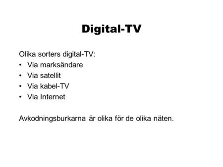 Digital-TV Olika sorters digital-TV: Via marksändare Via satellit