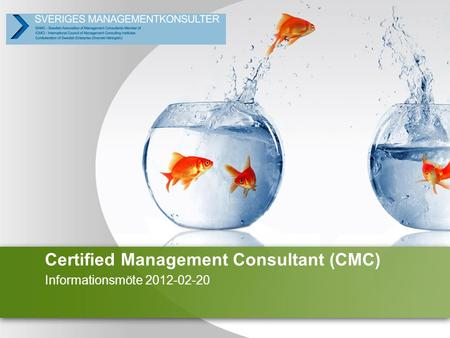 Certified Management Consultant (CMC) Informationsmöte 2012-02-20.