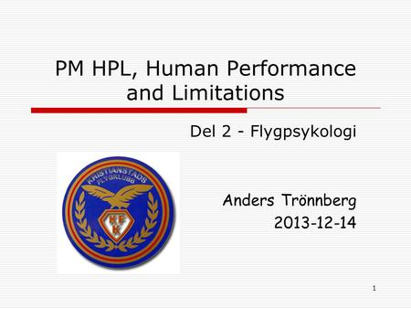 1 PM HPL, Human Performance and Limitations Del 2 - Flygpsykologi Anders Trönnberg 2013-12-14.