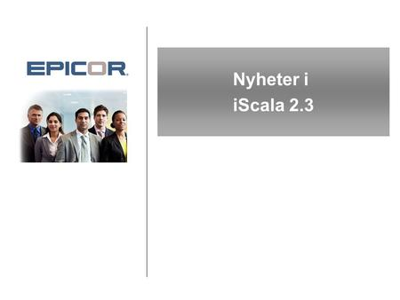 Nyheter i iScala 2.3. iScala 2.3 Launch Overview © 2006 Epicor Software Corporation. Program Inledning Översikt över viktiga funktioner i iScala 2.3 –Supply.