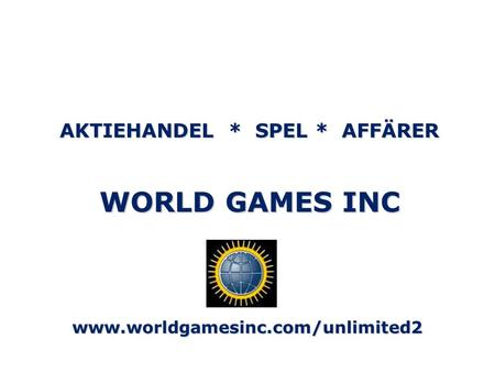 AKTIEHANDEL * SPEL * AFFÄRER WORLD GAMES INC www.worldgamesinc.com/unlimited2.