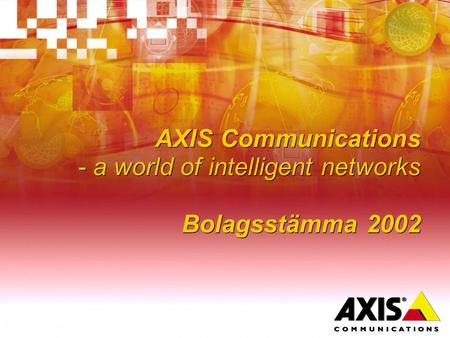AXIS Communications - a world of intelligent networks Bolagsstämma 2002.