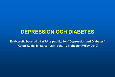 "DEPRESSION OCH DIABETES En översikt baserad på WPA´s publikation ""Depression and Diabetes"" (Katon W, Maj M, Sartorius N, eds. – Chichester: Wiley, 2010)"