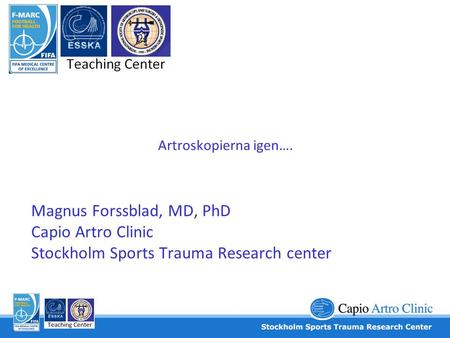 Artroskopierna igen…. Magnus Forssblad, MD, PhD Capio Artro Clinic Stockholm Sports Trauma Research center.