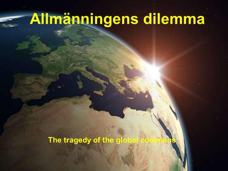 Allmänningens dilemma The tragedy of the global commons.