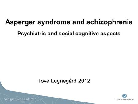 Asperger syndrome and schizophrenia Psychiatric and social cognitive aspects Tove Lugnegård 2012.