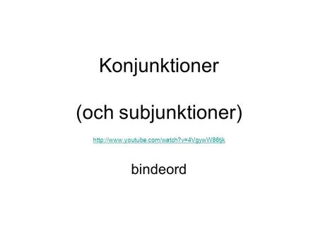Konjunktioner (och subjunktioner)   bindeord.