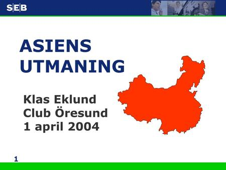 1 ASIENS UTMANING Klas Eklund Club Öresund 1 april 2004.