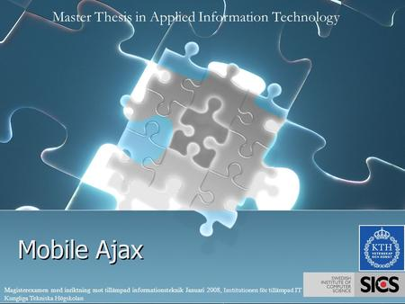 Mobile Ajax Master Thesis in Applied Information Technology Magisterexamen med inriktning mot tillämpad informationsteknik Januari 2008, Institutionen.