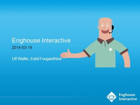 Enghouse Interactive 2014-03-19 Ulf Wallin, Eskil Fouganthine.