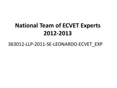 National Team of ECVET Experts 2012-2013 363012-LLP-2011-SE-LEONARDO-ECVET_EXP.
