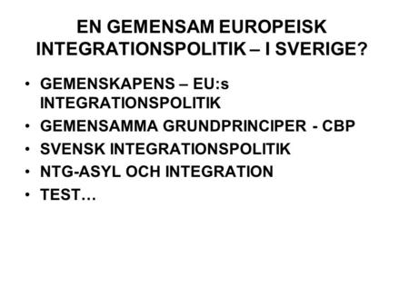 EN GEMENSAM EUROPEISK INTEGRATIONSPOLITIK – I SVERIGE?
