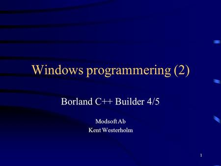 1 Windows programmering (2) Borland C++ Builder 4/5 Modsoft Ab Kent Westerholm.