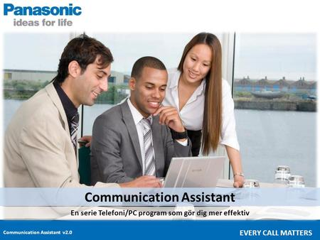 Communication Assistant v2.0 EVERY CALL MATTERS Communication Assistant En serie Telefoni/PC program som gör dig mer effektiv.