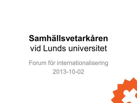 Samhällsvetarkåren vid Lunds universitet Forum för internationalisering 2013-10-02.