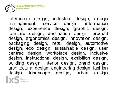 HUMAN-CENTERED SYSTEMS Stefan Holmlid Interaction design, industrial design, design management, service design, information design, experience design,