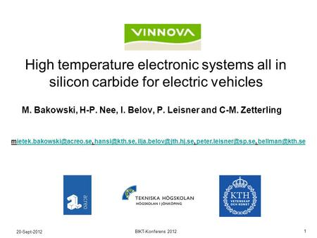 20-Sept-2012 1 BIKT-Konferens 2012 High temperature electronic systems all in silicon carbide for electric vehicles M. Bakowski, H-P. Nee, I. Belov, P.