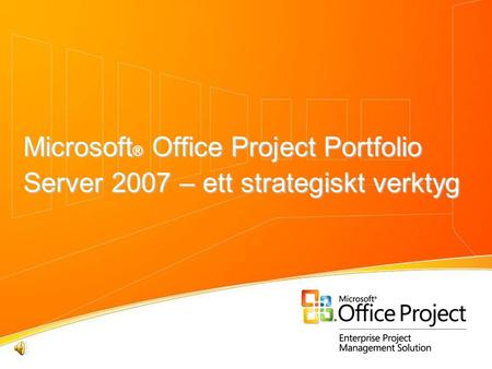Microsoft ® Office Project Portfolio Server 2007 – ett strategiskt verktyg.