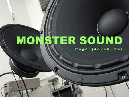 MONSTER SOUND R o g e r | J a k o b | P e r