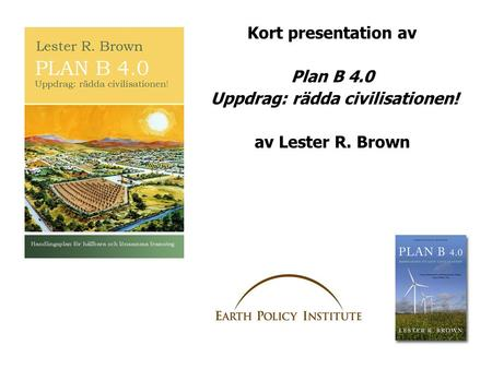 Kort presentation av Plan B 4.0 Uppdrag: rädda civilisationen! av Lester R. Brown.