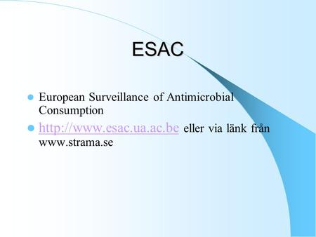 ESAC  European Surveillance of Antimicrobial Consumption   eller via länk från