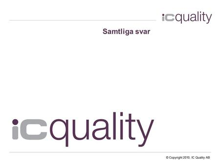 © Copyright 2010, IC Quality AB Samtliga svar. © Copyright 2010, IC Quality AB Tidplan.